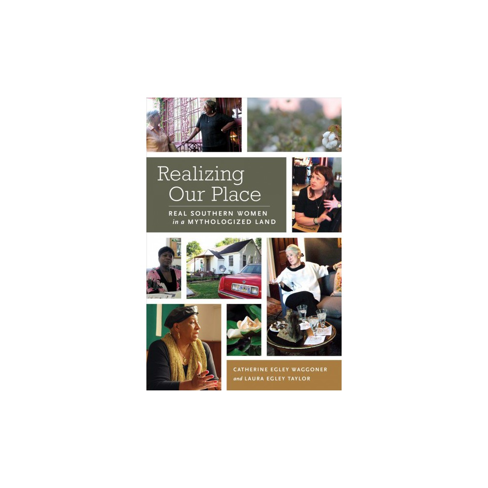 Realizing Our Place : Real Southern Women in a Mythologized Land - (Hardcover)