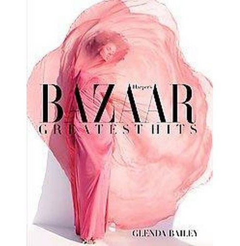 Harper's Bazaar Greatest Hits : A Decade of Style (Hardcover) (Glenda Bailey) - image 1 of 1