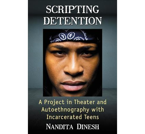 Scripting Detention : A Project in Theater and Autoethnography With Incarcerated Teens (Paperback) - image 1 of 1