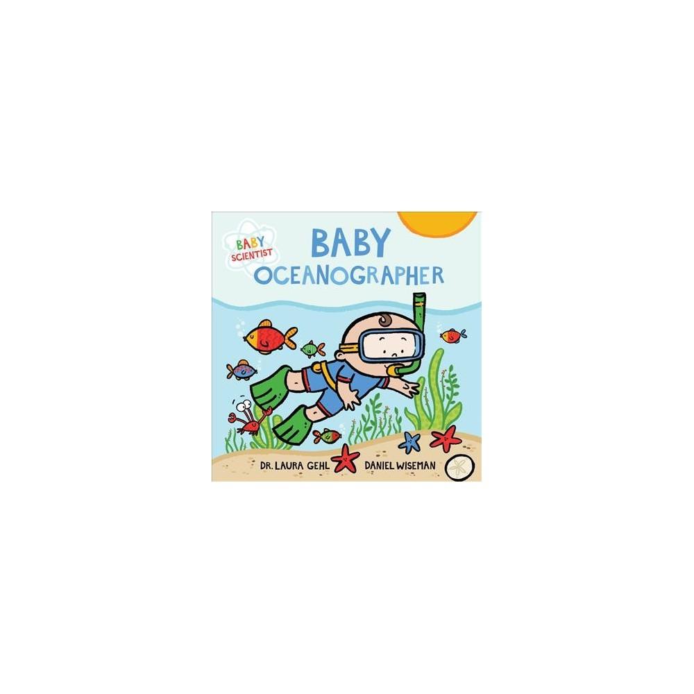 Baby Oceanographer - Brdbk (Baby Scientist) by Laura Gehl (Hardcover)