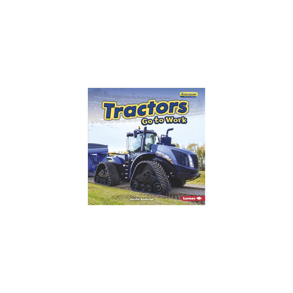 Tractors Go to Work - (Farm Machines at Work) by Jennifer Boothroyd (Paperback)