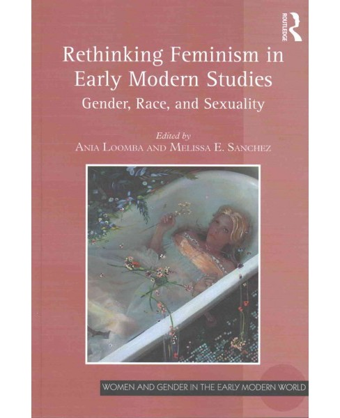 Rethinking Feminism in Early Modern Studies : Gender, Race, and Sexuality (Paperback) - image 1 of 1