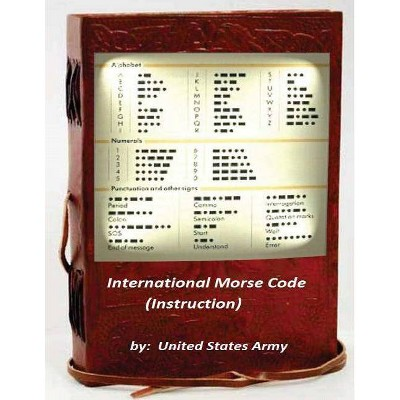 International Morse Code (Instruction) - by  United States Army (Paperback)