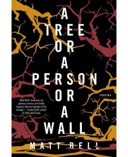 Tree or a Person or a Wall : Stories (Paperback) (Matt Bell) - image 1 of 1