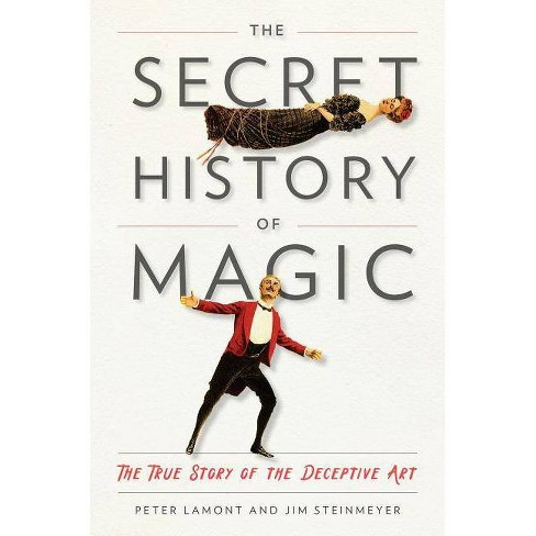 The Secret History of Magic - by  Peter Lamont & Jim Steinmeyer (Hardcover) - image 1 of 1