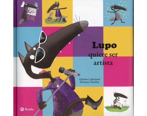 Lupo quiere ser artista/ Lupo Wants to Be an Artist (Hardcover) (Orianne Lallemand) - image 1 of 1