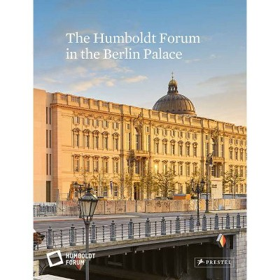 The Humboldt Forum in the Berlin Palace - (Hardcover)