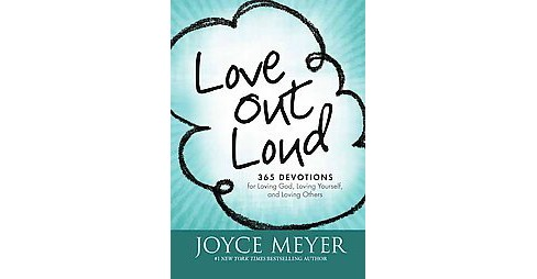 Love Out Loud : 365 Devotions for Loving God, Loving Yourself, and Loving Others (Hardcover) (Joyce - image 1 of 1