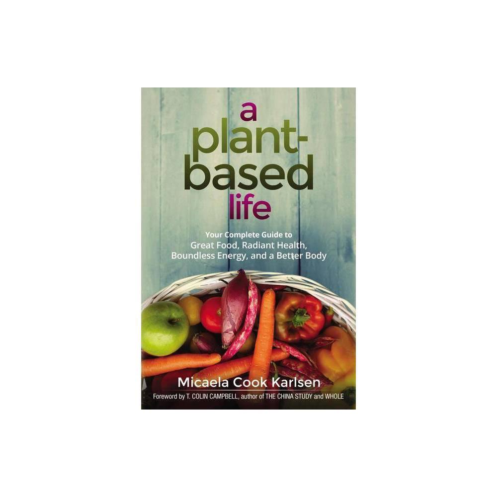 A Plant Based Life By Micaela Karlsen Paperback