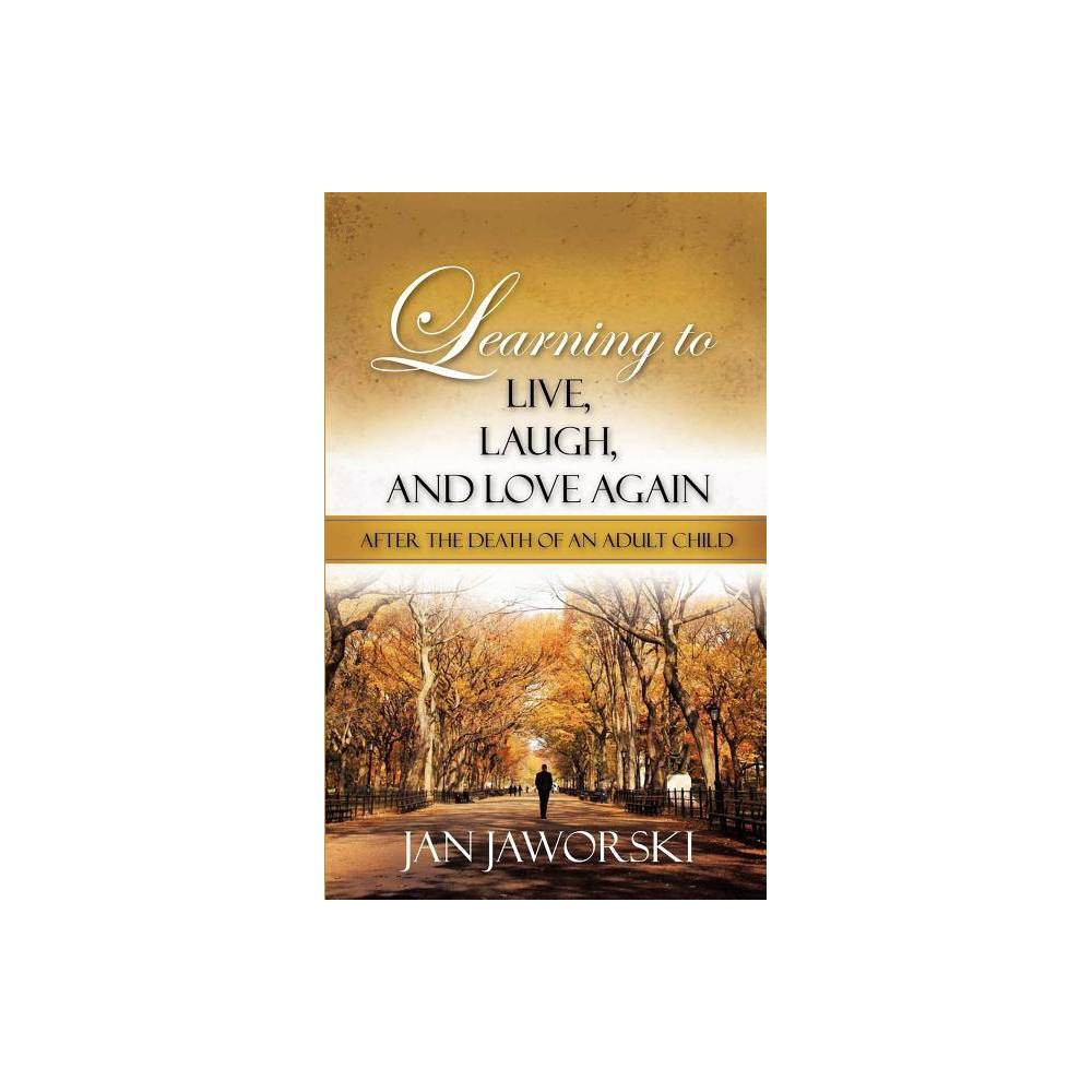 Learning To Live Laugh And Love Again After The Death Of An Adult Child By Jan Jaworski Paperback