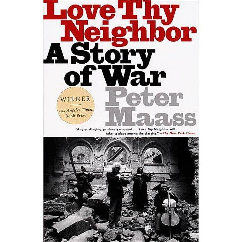 Love Thy Neighbor - by  Peter Maass (Paperback) - image 1 of 1