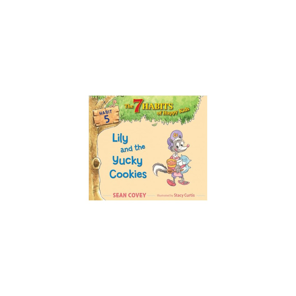 Lily and the Yucky Cookies - Reprint (The 7 Habits of Happy Kids) by Sean Covey (Paperback)
