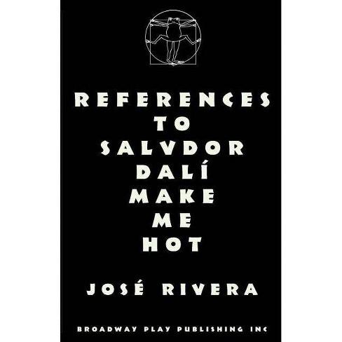 References to Salvador Dali Make Me Hot - by  Jose Rivera (Paperback) - image 1 of 1