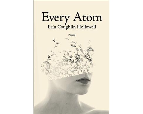 Every Atom -  by Erin Coughlin Hollowell (Paperback) - image 1 of 1