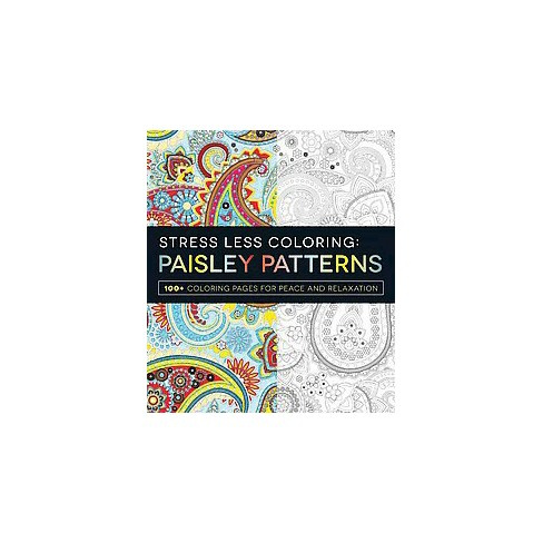 Stress Less Coloring Paisley Patterns Adult Coloring Book:100+ ...