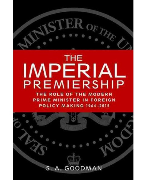 Imperial Premiership : The Role of the Modern Prime Minister in Foreign Policy Making, 1964-2015 - image 1 of 1