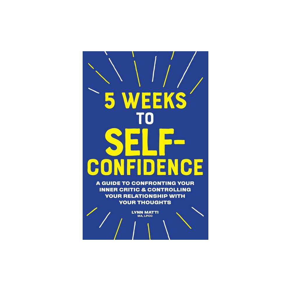 5 Weeks to Self Confidence - by Lynn Matti (Paperback)