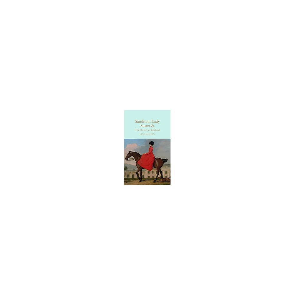 Sanditon, Lady Susan, & the History of England : &c. the Juvenilia and Shorter Works of Jane Austen