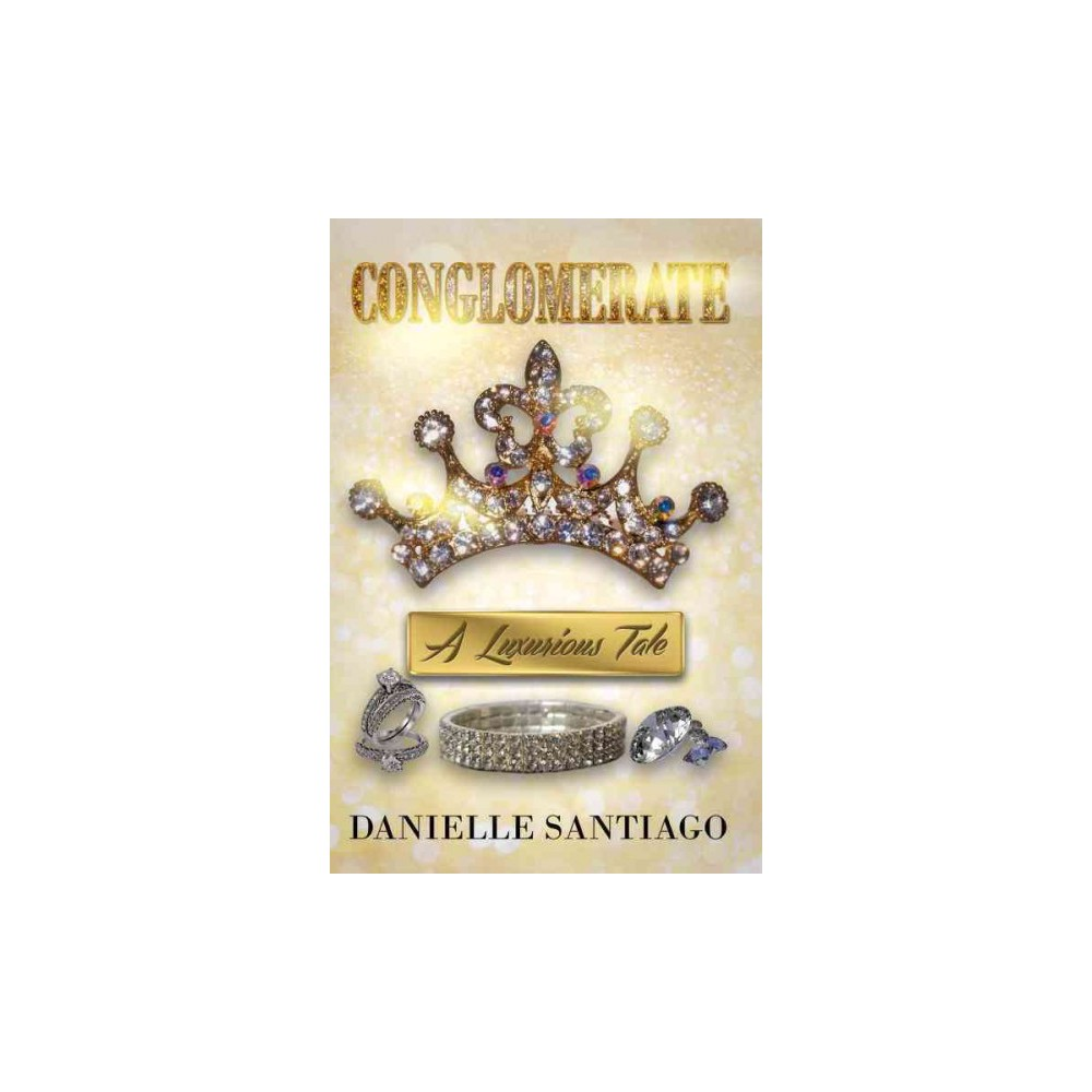 Conglomerate : A Luxurious Tale (Paperback) (Danielle Santiago)
