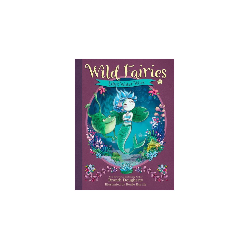 Lily's Water Woes - (Wild Fairies) by Brandi Dougherty (Paperback)