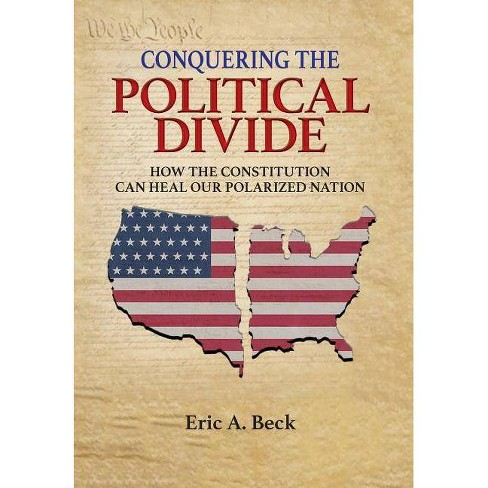 Conquering the Political Divide - by  Eric a Beck (Hardcover) - image 1 of 1