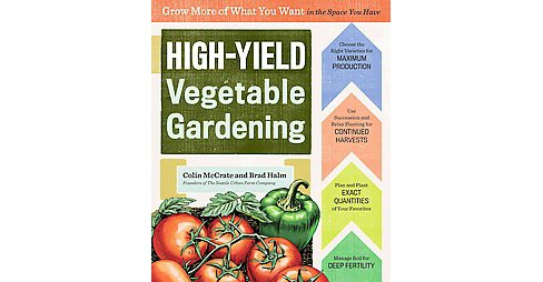 High-Yield Vegetable Gardening : Grow More of What You Want in the Space You Have (Paperback) (Colin - image 1 of 1