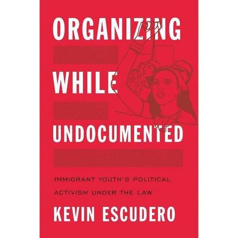 Organizing While Undocumented - (Latina/O Sociology) by  Kevin Escudero (Paperback) - image 1 of 1