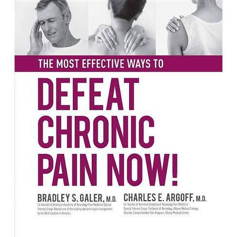 The Most Effective Ways to Defeat Chronic Pain Now - by  Charles Argoff & Bradley Galer (Hardcover) - image 1 of 1
