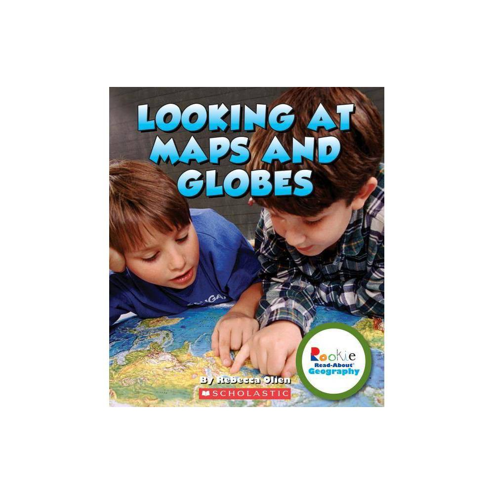 Looking At Maps And Globes Rookie Read About Geography Paperback By Rebecca Olien Paperback