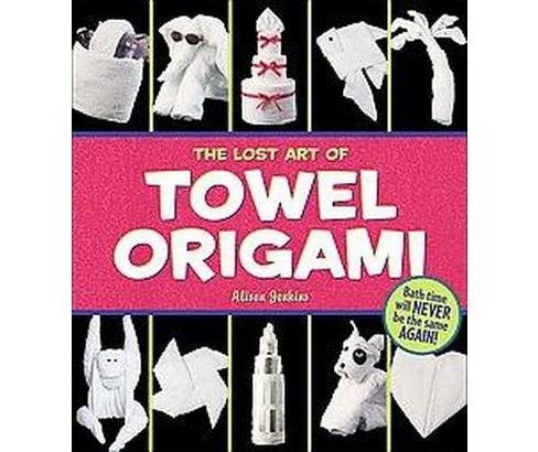 Lost Art of Towel Origami (Paperback) (Alison Jenkins) - image 1 of 1