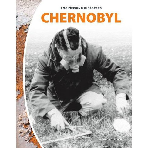 Chernobyl - (Engineering Disasters) by  Todd Kortemeier (Hardcover) - image 1 of 1