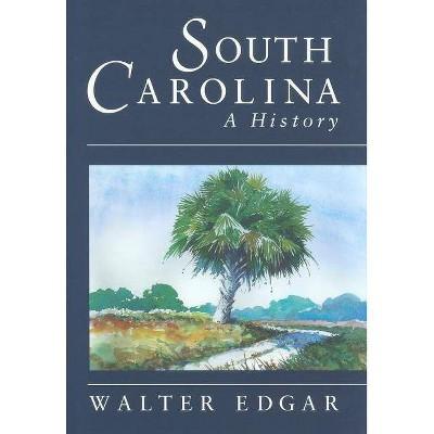 South Carolina a History - by  Walter B Edgar (Hardcover)