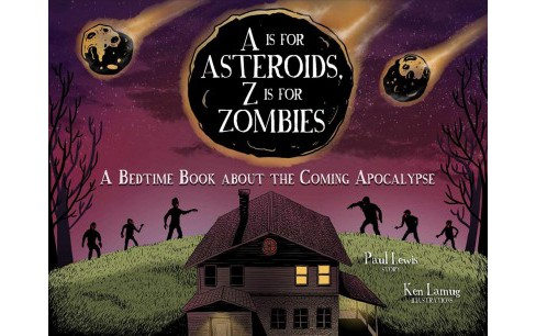 Is for Asteroids, Z Is for Zombies : A Bedtime Book About the Coming Apocalypse (Hardcover) (Paul Lewis - image 1 of 1