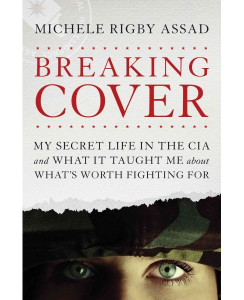 Breaking Cover : My Secret Life in the CIA and What It Taught Me About What's Worth Fighting for - image 1 of 1