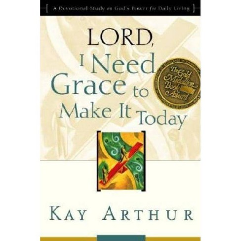 Lord, I Need Grace to Make It Today - (Lord Bible Study) by  Kay Arthur (Paperback) - image 1 of 1