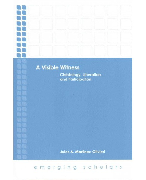 Visible Witness : Christology, Liberation, and Participation (Hardcover) (Jules A. Martinez-olivieri) - image 1 of 1