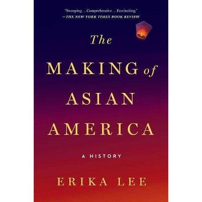 The Making of Asian America - by  Erika Lee (Paperback)