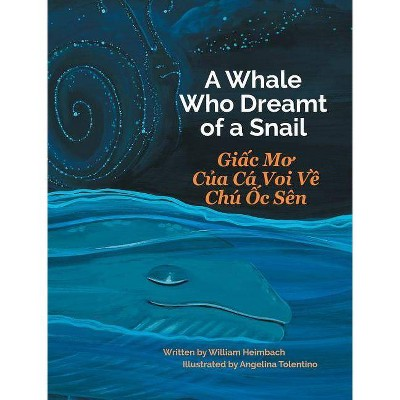 A Whale Who Dreamt of a Snail / Giac Mo Cua CA Voi Ve Chu Oc Sen - by  William Heimbach (Hardcover)