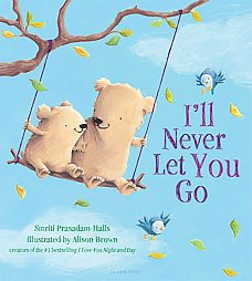 I'll Never Let You Go Juvenile Fiction by Smriti Prasadam-Halls