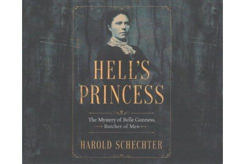 Hell's Princess : The Mystery of Belle Gunness, Butcher of Men - Unabridged by Harold Schechter - image 1 of 1