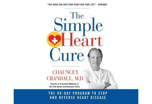 Simple Heart Cure : The 90-Day Program to Stop and Reverse Heart Disease (Unabridged) (CD/Spoken Word) - image 1 of 1