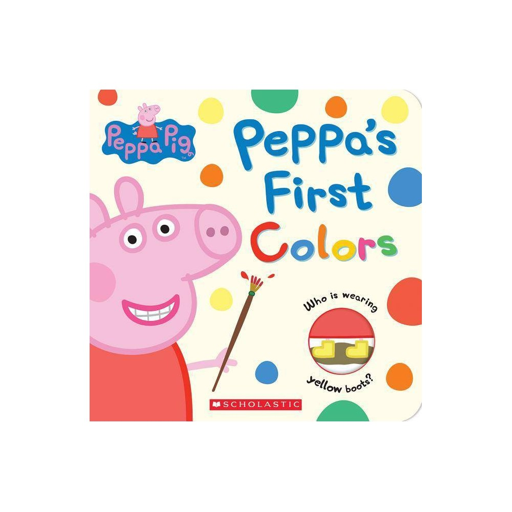 Peppa S First Colors Board Book Scholastic