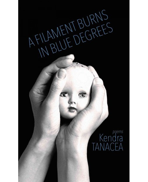 Filament Burns in Blue Degrees (Paperback) (Kendra Tanacea) - image 1 of 1