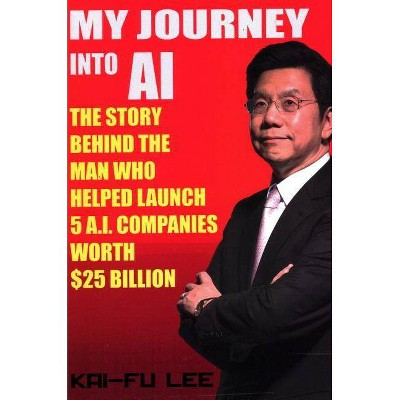 My Journey Into AI - by  Dr Kai-Fu Lee (Paperback)