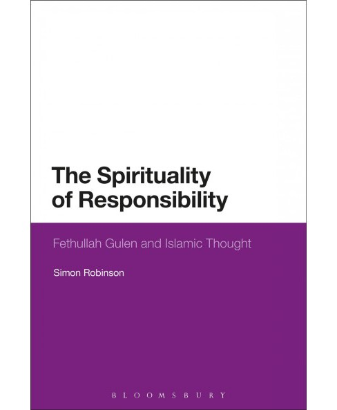 Spirituality of Responsibility : Fethullah Gulen and Islamic Thought (Hardcover) (Simon Robinson) - image 1 of 1