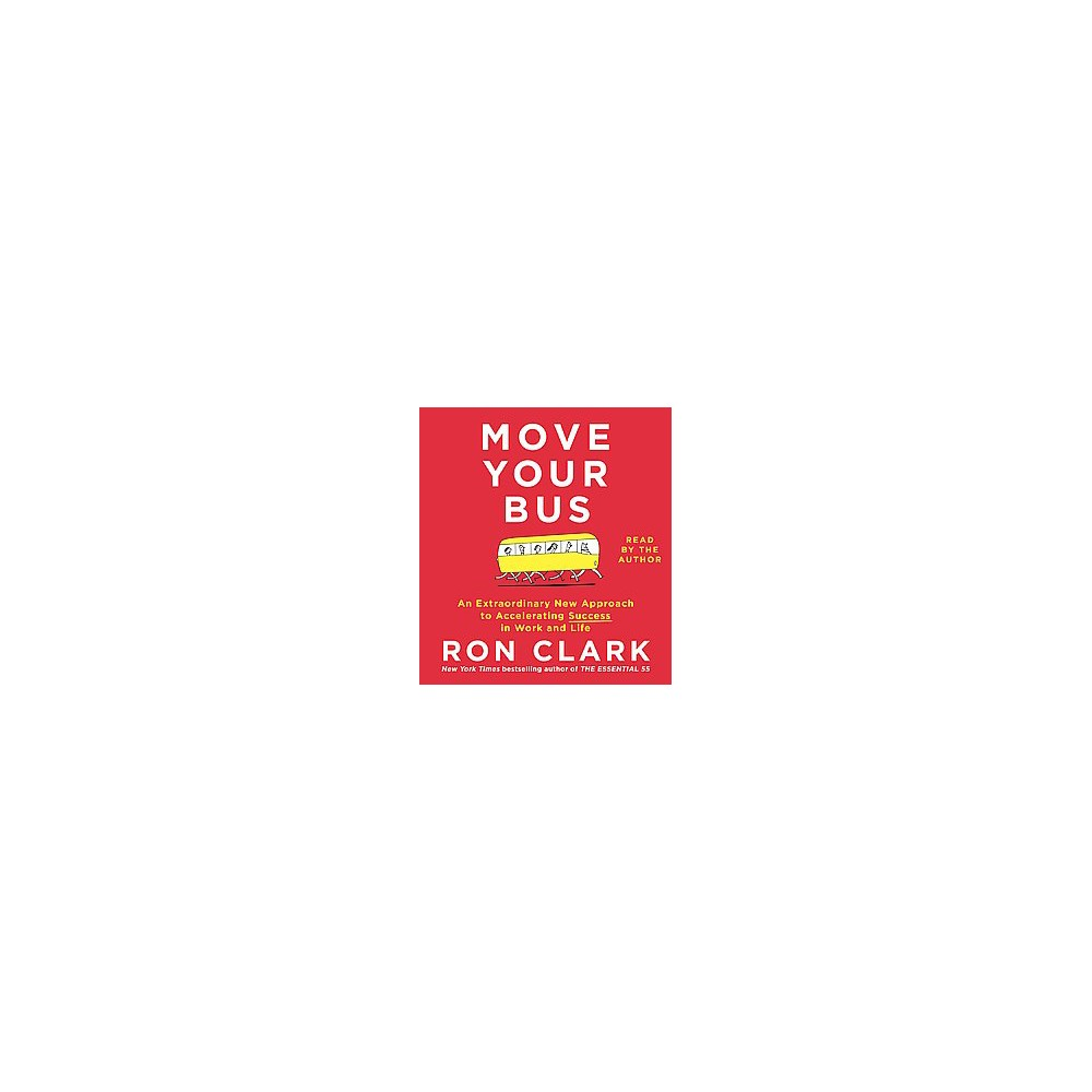 Move Your Bus : An Extraordinary New Approach to Accelerating Success in Work and Life (Unabridged)