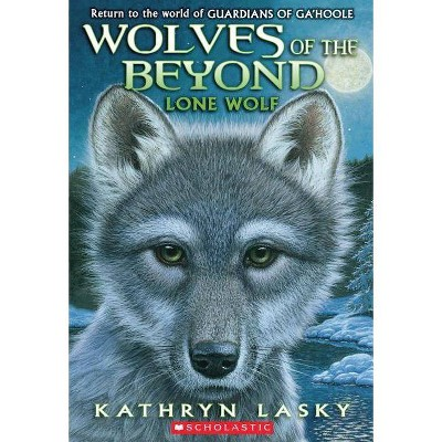 Lone Wolf (Wolves of the Beyond #1), 1 - by  Kathryn Lasky (Paperback)