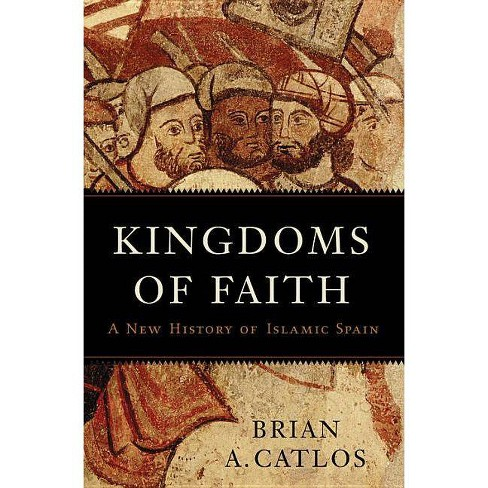 Kingdoms of Faith - by  Brian A Catlos (Hardcover) - image 1 of 1
