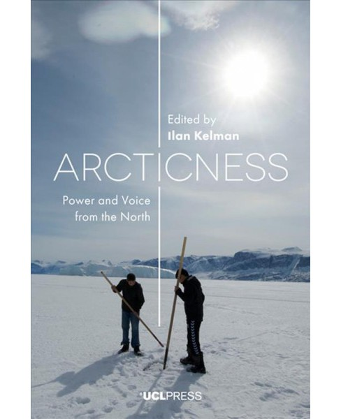 Arcticness : Power and Voice from the North -  by Ilan Kelman (Hardcover) - image 1 of 1