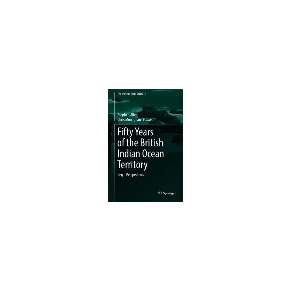 Fifty Years of the British Indian Ocean Territory : Legal Perspectives - (Hardcover)